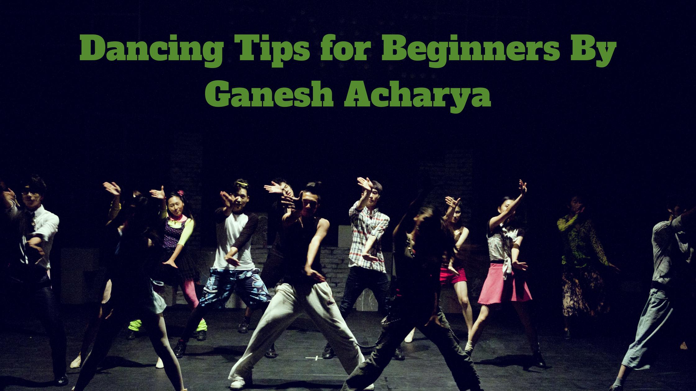 Dancing Tips for Beginners By Ganesh Acharya