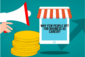 Business- Why Few People Opt for Business as Career?