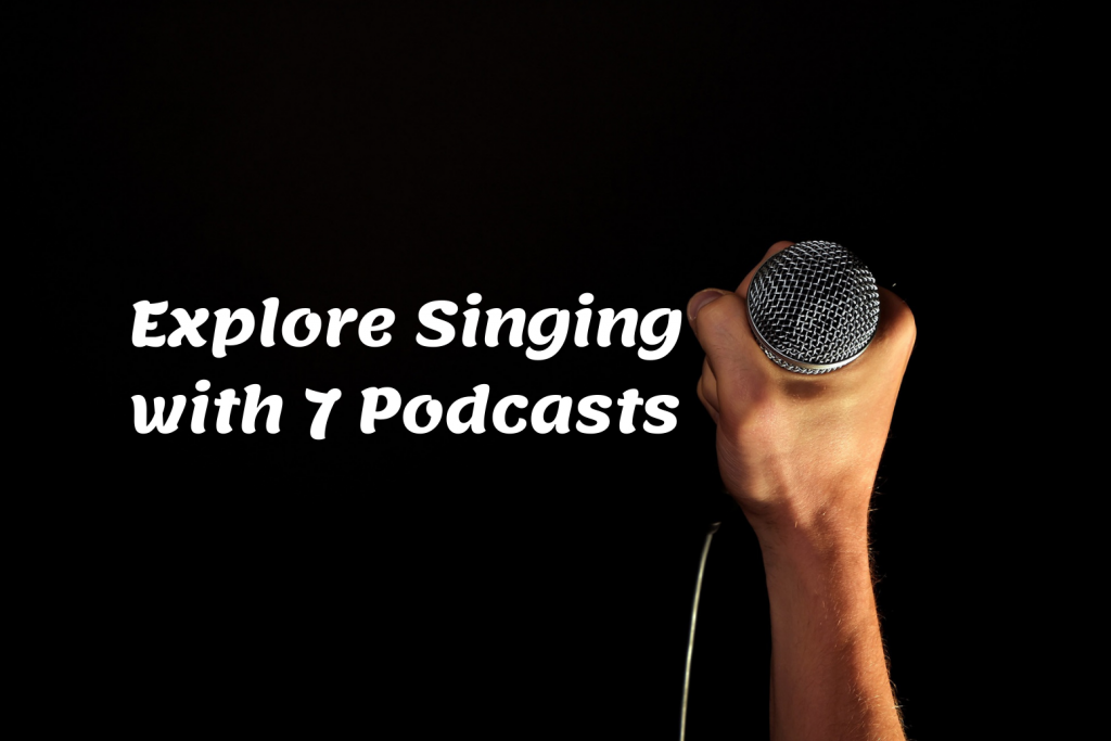 Singing- Explore Singing with 7 Podcasts