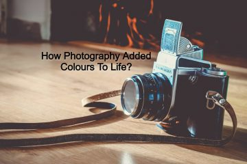 Photography- How Photography Added Colours To Life?