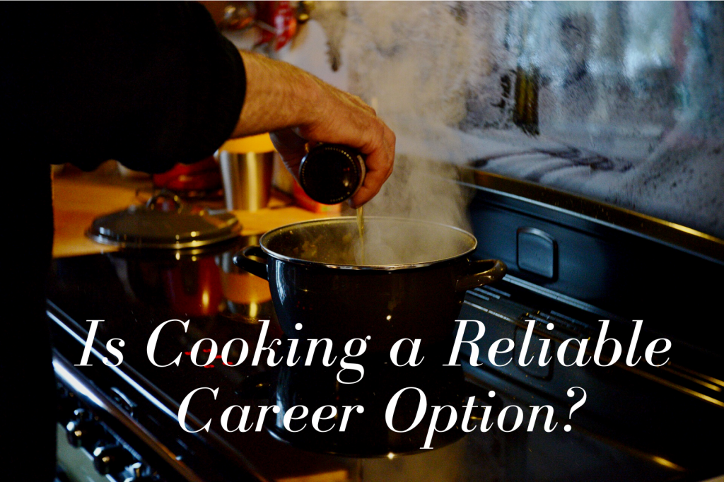 Cooking- Is Cooking a Reliable Career Option?